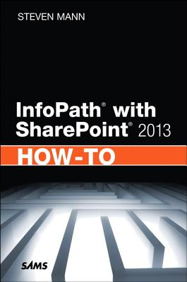 Infopath With Sharepoint 2013 How-to By Mann, Steven